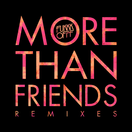 "CCM047 - Fukkk Offf ""More Than Friends Remixes"""