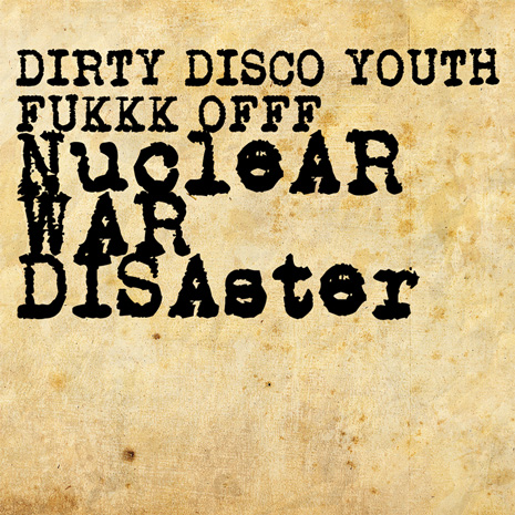 Dirty Disco Youth & Fukkk Offf - Nuclear War Disaster EP